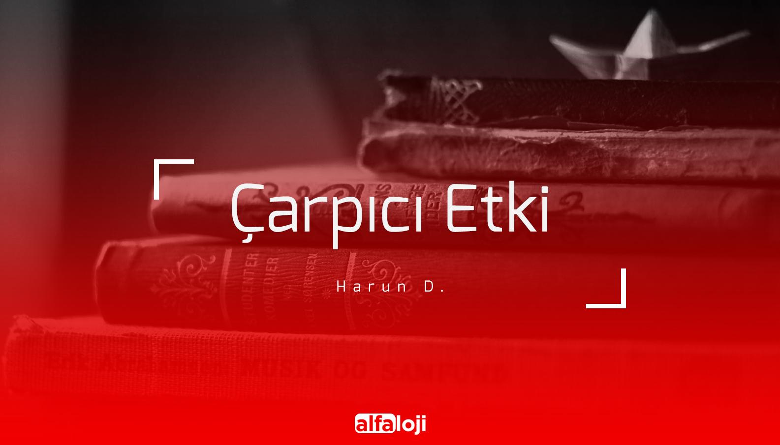 Harun D. - Çarpıcı Etki